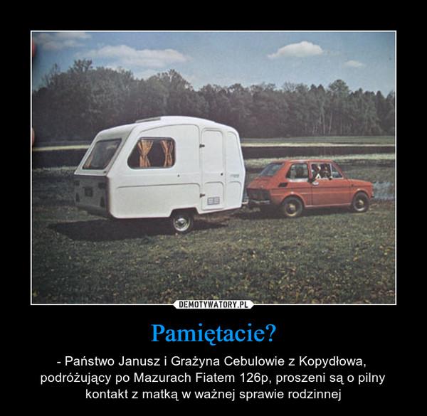 Pamiętacie? – - Państwo Janusz i Grażyna Cebulowie z Kopydłowa, podróżujący po Mazurach Fiatem 126p, proszeni są o pilny kontakt z matką w ważnej sprawie rodzinnej