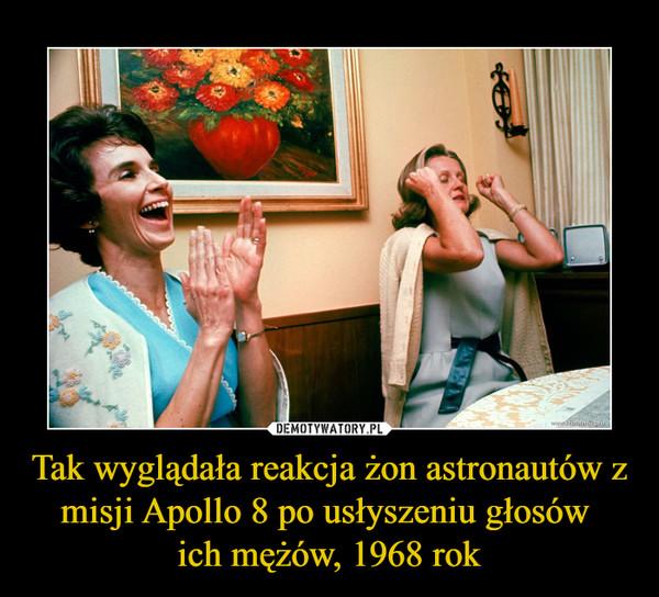 Tak wyglądała reakcja żon astronautów z misji Apollo 8 po usłyszeniu głosów ich mężów, 1968 rok –