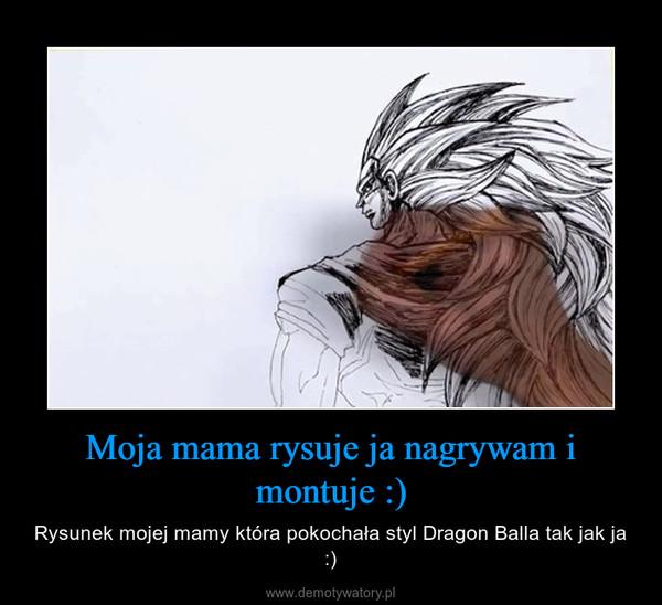 Moja mama rysuje ja nagrywam i montuje :) – Rysunek mojej mamy która pokochała styl Dragon Balla tak jak ja :)