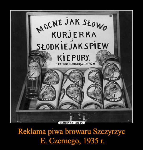 Reklama piwa browaru Szczyrzyc E. Czernego, 1935 r. –