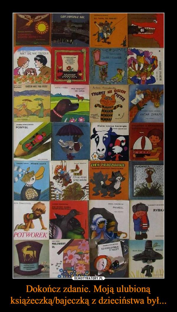 Dokończ zdanie. Moją ulubioną książeczką/bajeczką z dzieciństwa był... –