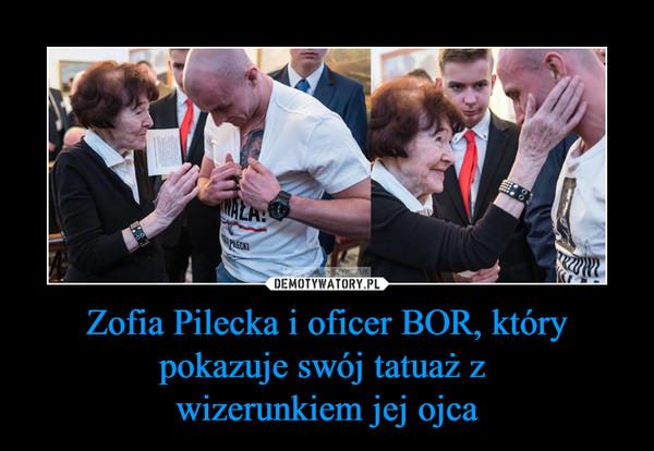 Zofia Pilecka i oficer BOR, który pokazuje swój tatuaż z wizerunkiem jej ojca –