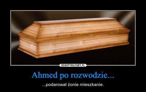 Ahmed po rozwodzie...