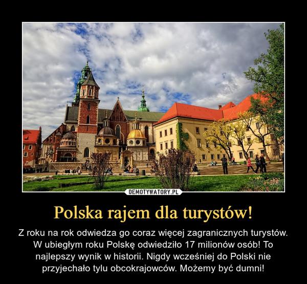 Polska rajem dla turystów! – Z roku na rok odwiedza go coraz więcej zagranicznych turystów. W ubiegłym roku Polskę odwiedziło 17 milionów osób! To najlepszy wynik w historii. Nigdy wcześniej do Polski nie przyjechało tylu obcokrajowców. Możemy być dumni!