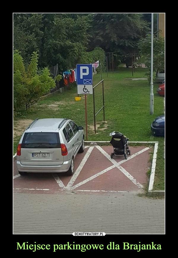 Miejsce parkingowe dla Brajanka –