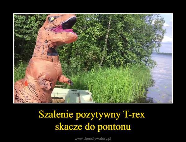 Szalenie pozytywny T-rex skacze do pontonu –