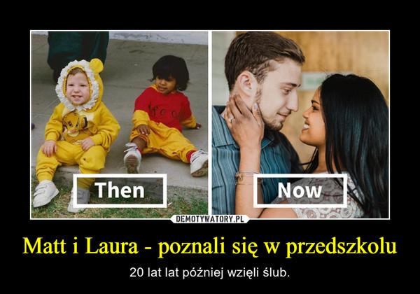 Matt i Laura - poznali się w przedszkolu – 20 lat lat później wzięli ślub.
