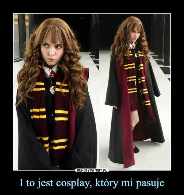 I to jest cosplay, który mi pasuje –