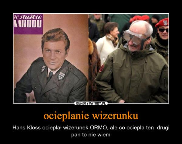 ocieplanie wizerunku – Hans Kloss ocieplał wizerunek ORMO, ale co ociepla ten  drugi pan to nie wiem
