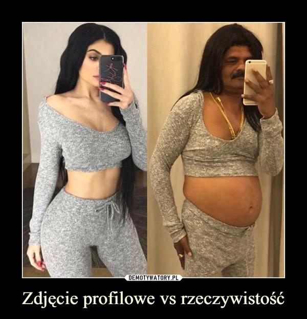Zdjęcie profilowe vs rzeczywistość –