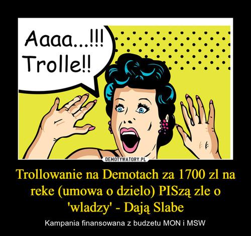 Trollowanie na Demotach za 1700 zl na reke (umowa o dzielo) PISzą zle o 'wladzy' - Dają Slabe