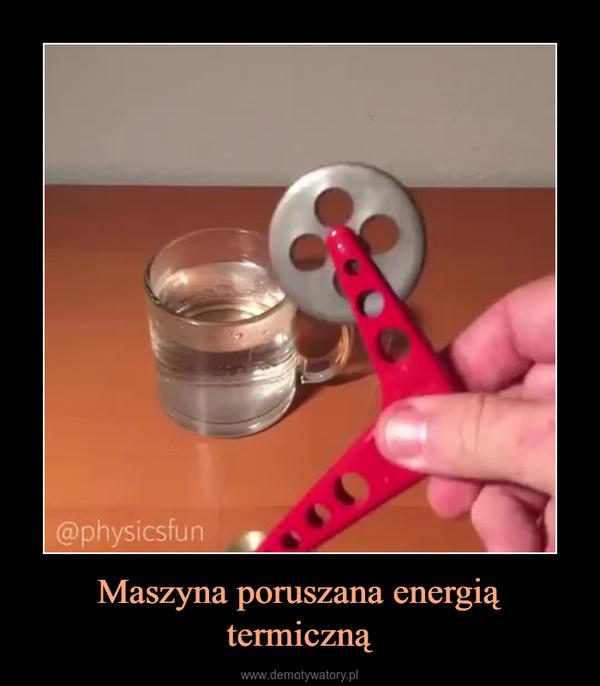 Maszyna poruszana energią termiczną –
