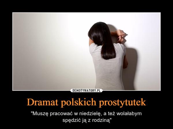 """Dramat polskich prostytutek – """"Muszę pracować w niedzielę, a też wolałabym spędzić ją z rodziną"""""""