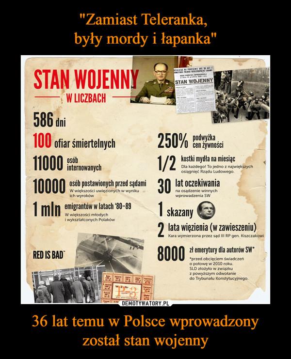 36 lat temu w Polsce wprowadzony został stan wojenny –  STAN WOJENNY W LICZBACH