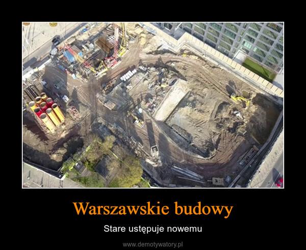 Warszawskie budowy – Stare ustępuje nowemu