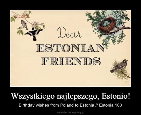 Wszystkiego najlepszego, Estonio! – Birthday wishes from Poland to Estonia // Estonia 100