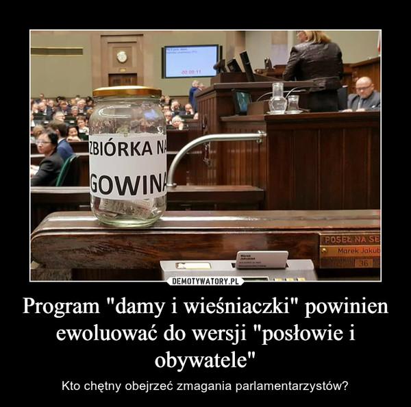 """Program """"damy i wieśniaczki"""" powinien ewoluować do wersji """"posłowie i obywatele"""" – Kto chętny obejrzeć zmagania parlamentarzystów?"""