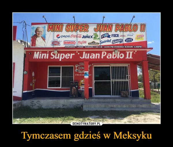 Tymczasem gdzieś w Meksyku –  MINI SUPER JUAN PABLO II