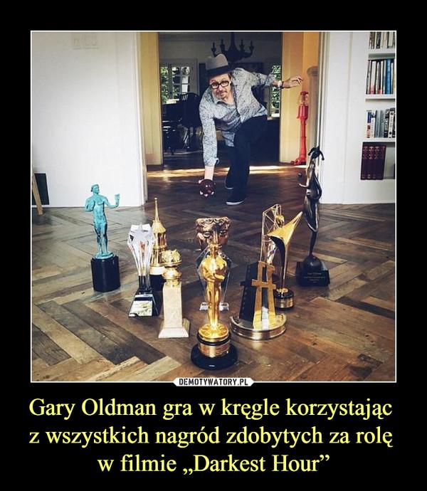 """Gary Oldman gra w kręgle korzystając z wszystkich nagród zdobytych za rolę w filmie """"Darkest Hour"""" –"""