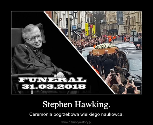 Stephen Hawking. – Ceremonia pogrzebowa wielkiego naukowca.