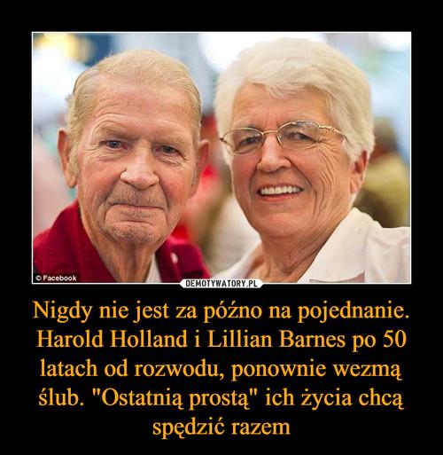 """Nigdy nie jest za późno na pojednanie. Harold Holland i Lillian Barnes po 50 latach od rozwodu, ponownie wezmą ślub. """"Ostatnią prostą"""" ich życia chcą spędzić razem"""