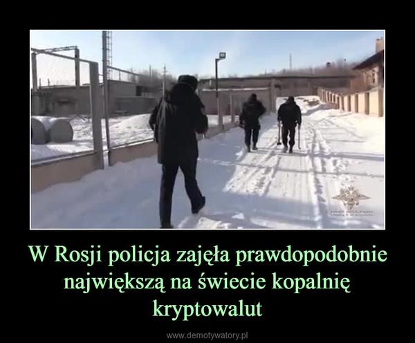 W Rosji policja zajęła prawdopodobnie największą na świecie kopalnię kryptowalut –