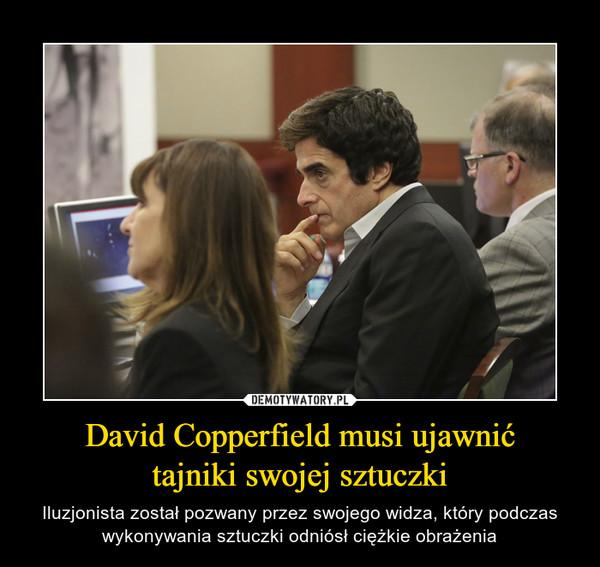 David Copperfield musi ujawnićtajniki swojej sztuczki – Iluzjonista został pozwany przez swojego widza, który podczas wykonywania sztuczki odniósł ciężkie obrażenia