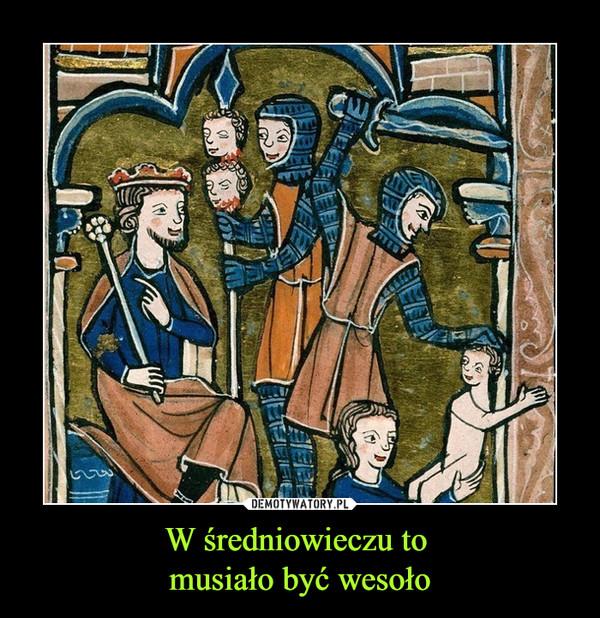 W średniowieczu to musiało być wesoło –