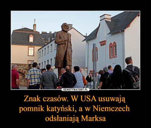 Znak czasów. W USA usuwają  pomnik katyński, a w Niemczech  odsłaniają Marksa
