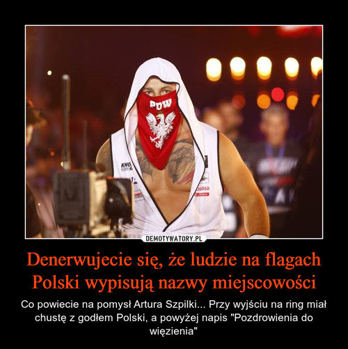 Denerwujecie się, że ludzie na flagach Polski wypisują nazwy miejscowości