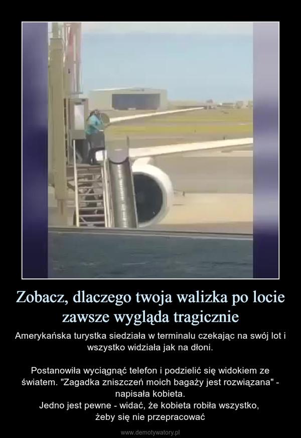 """Zobacz, dlaczego twoja walizka po locie zawsze wygląda tragicznie – Amerykańska turystka siedziała w terminalu czekając na swój lot i wszystko widziała jak na dłoni.Postanowiła wyciągnąć telefon i podzielić się widokiem ze światem. """"Zagadka zniszczeń moich bagaży jest rozwiązana"""" - napisała kobieta.Jedno jest pewne - widać, że kobieta robiła wszystko, żeby się nie przepracować"""