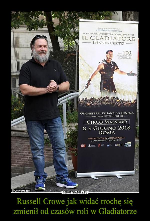 Russell Crowe jak widać trochę się zmienił od czasów roli w Gladiatorze –