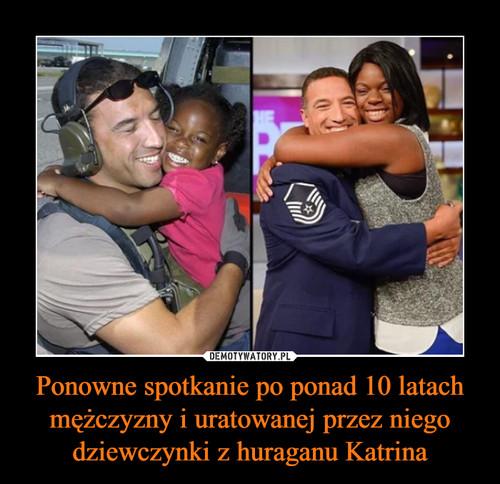 Ponowne spotkanie po ponad 10 latach mężczyzny i uratowanej przez niego dziewczynki z huraganu Katrina