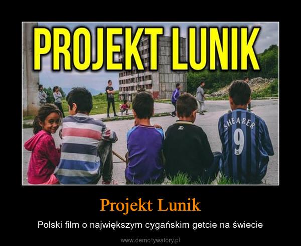 Projekt Lunik – Polski film o największym cygańskim getcie na świecie