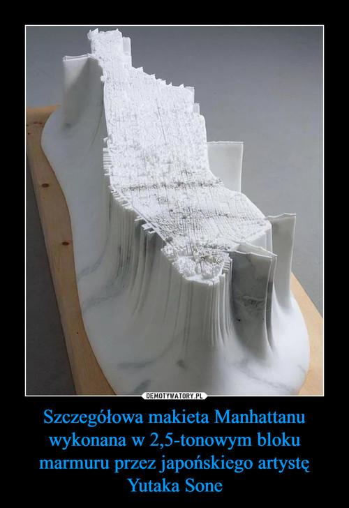 Szczegółowa makieta Manhattanu wykonana w 2,5-tonowym bloku marmuru przez japońskiego artystę Yutaka Sone