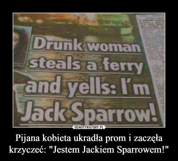 """Pijana kobieta ukradła prom i zaczęła krzyczeć: """"Jestem Jackiem Sparrowem!"""" –"""