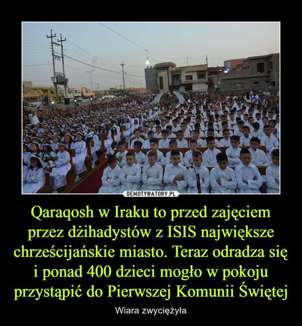 Qaraqosh w Iraku to przed zajęciem przez dżihadystów z ISIS największe chrześcijańskie miasto. Teraz odradza się i ponad 400 dzieci mogło w pokoju przystąpić do Pierwszej Komunii Świętej – Wiara zwyciężyła