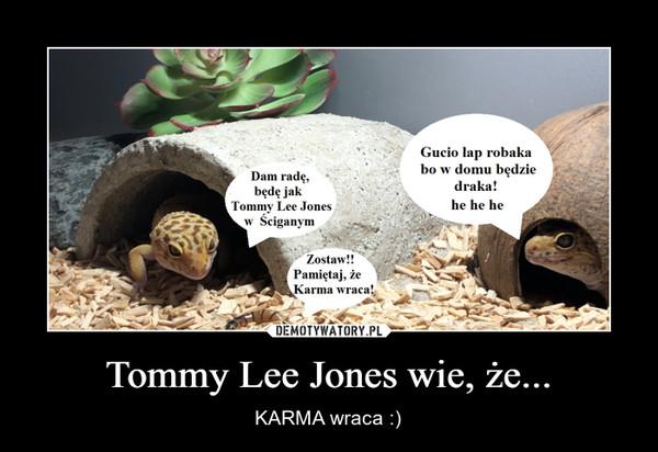 Tommy Lee Jones wie, że... – KARMA wraca :)