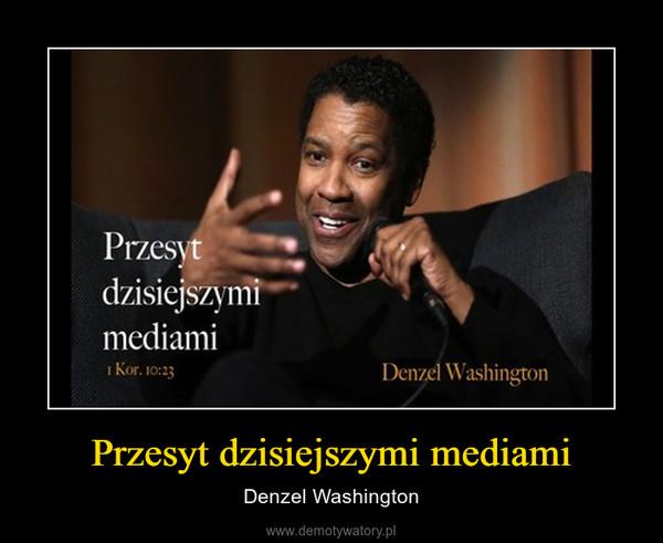 Przesyt dzisiejszymi mediami – Denzel Washington