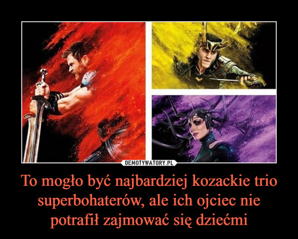 To mogło być najbardziej kozackie trio superbohaterów, ale ich ojciec nie potrafił zajmować się dziećmi –