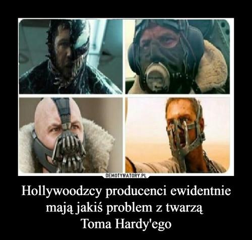Hollywoodzcy producenci ewidentnie mają jakiś problem z twarzą  Toma Hardy'ego