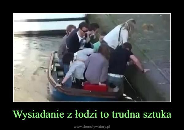 Wysiadanie z łodzi to trudna sztuka –
