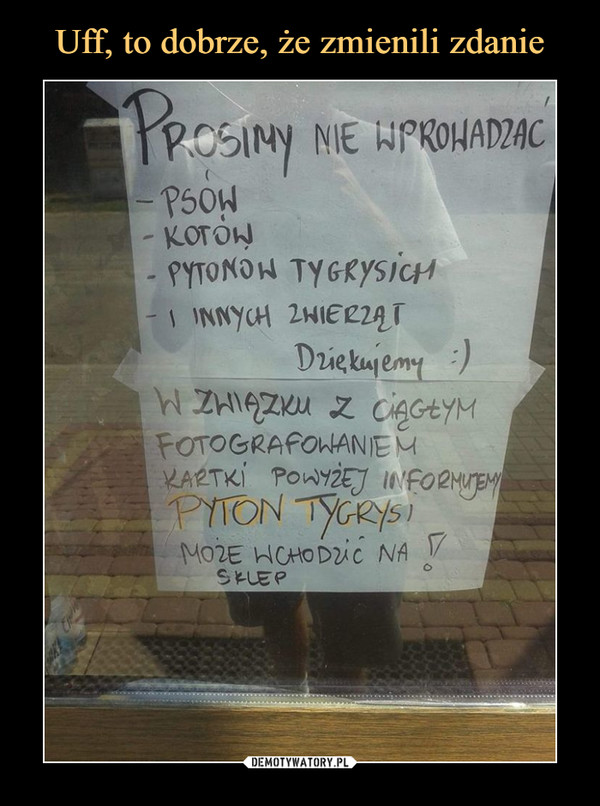 –  Prosimy nie wprowadzać psów kotów pytonów tygrysich i innych zwierząt