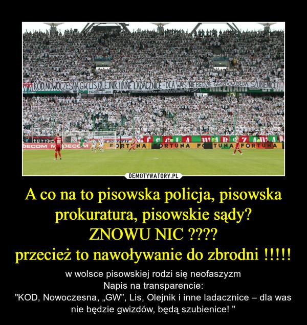 """A co na to pisowska policja, pisowska prokuratura, pisowskie sądy?ZNOWU NIC ????przecież to nawoływanie do zbrodni !!!!! – w wolsce pisowskiej rodzi się neofaszyzmNapis na transparencie:""""KOD, Nowoczesna, """"GW"""", Lis, Olejnik i inne ladacznice – dla was nie będzie gwizdów, będą szubienice! """""""