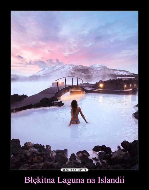 Błękitna Laguna na Islandii –