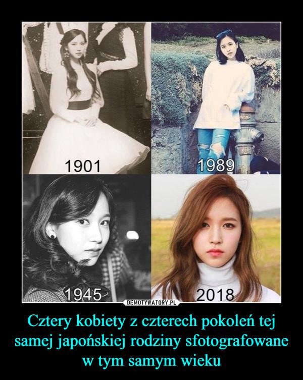 Cztery kobiety z czterech pokoleń tej samej japońskiej rodziny sfotografowane w tym samym wieku –