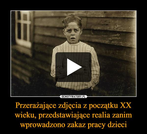 Przerażające zdjęcia z początku XX wieku, przedstawiające realia zanim wprowadzono zakaz pracy dzieci –