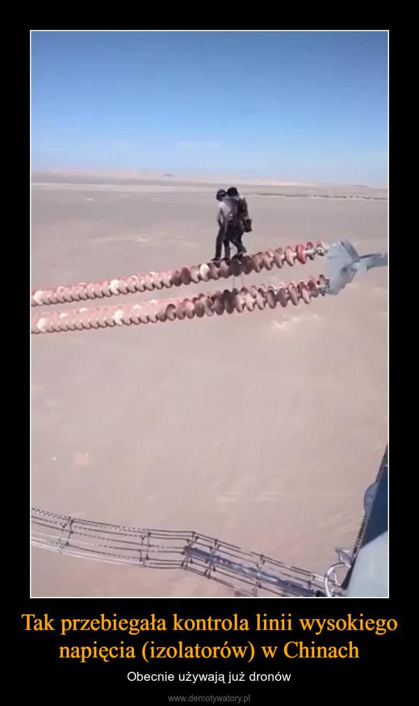 Tak przebiegała kontrola linii wysokiego napięcia (izolatorów) w Chinach – Obecnie używają już dronów