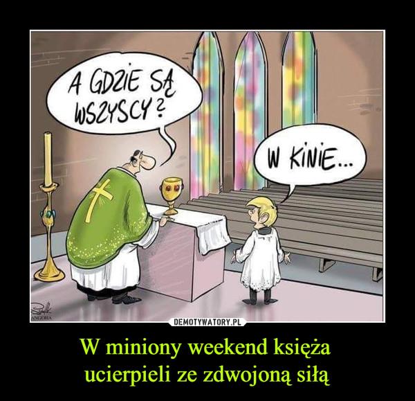 W miniony weekend księża ucierpieli ze zdwojoną siłą –