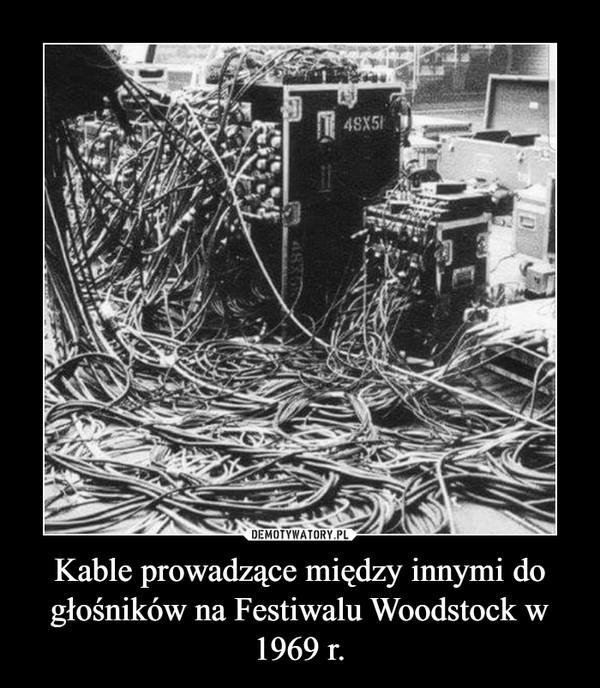 Kable prowadzące między innymi do głośników na Festiwalu Woodstock w 1969 r. –